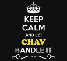 Keep Calm and Let CHAV Handle it by gradyhardy