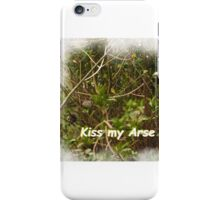"""The world can """" Kiss my Arse """".  iPhone Case/Skin"""
