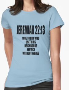 Jeremiah 22:13 Woe to him... T-Shirt