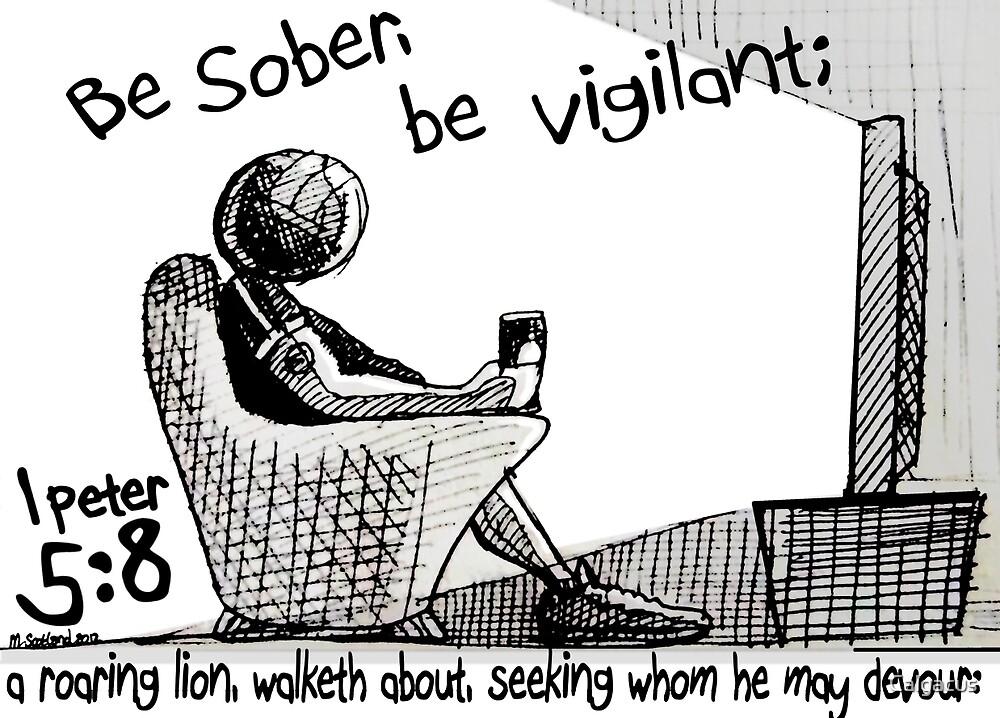 1Peter 5:8 - BE SOBER BE VIGILANT by Calgacus