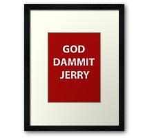 God Dammit Jerry Framed Print