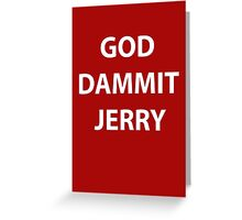 God Dammit Jerry Greeting Card