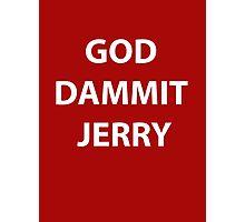 God Dammit Jerry Photographic Print