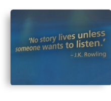 No story lives unless someone wants to listen.  Canvas Print