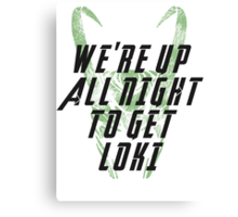 We're up all night to get LOKI  Canvas Print