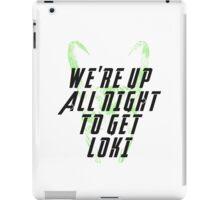 We're up all night to get LOKI  iPad Case/Skin