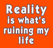Reality is what's ruining my life by Buckwhite