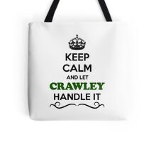 Keep Calm and Let CRAWLEY Handle it Tote Bag