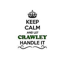 Keep Calm and Let CRAWLEY Handle it Photographic Print