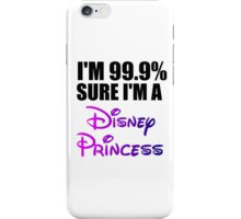 I'M 99.9% SURE I'M A DISNEY PRINCESS iPhone Case/Skin
