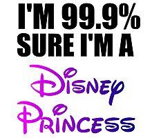 I'M 99.9% SURE I'M A DISNEY PRINCESS Photographic Print