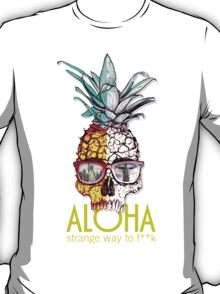 ALOHA - STRANGE WAY TO F**K T-Shirt
