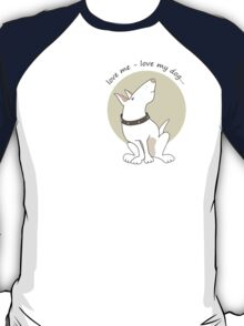 Love me love my dog... T-Shirt