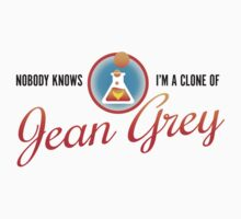 Nobody Knows I'm a Clone of Jean Grey Kids Tee