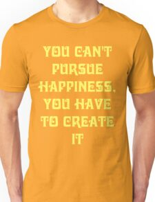 You Can't Pursue Happiness Unisex T-Shirt