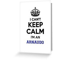 I can't keep calm I'm an ARNAUDO Greeting Card
