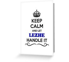 Keep Calm and Let LEZHE Handle it Greeting Card