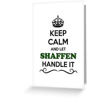 Keep Calm and Let SHAFFEN Handle it Greeting Card
