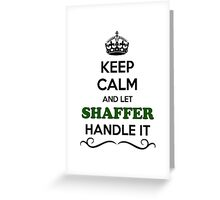 Keep Calm and Let SHAFFER Handle it Greeting Card