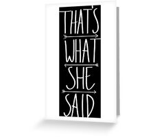 That's what she said! Greeting Card