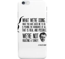 "FRINGE - Walter Bishop quote ""we're not roasting a turkey."" iPhone Case/Skin"
