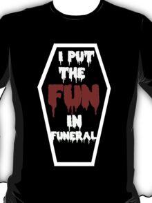 I Put The Fun In Funeral design T-Shirt