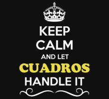 Keep Calm and Let CUADROS Handle it by Neilbry