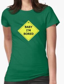 Baby I'm Bored Womens Fitted T-Shirt