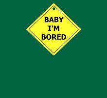 Baby I'm Bored T-Shirt