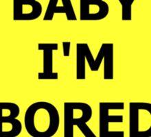 Baby I'm Bored Sticker