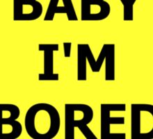 Baby I'm Bored Sticker