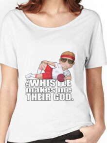The Whistle Makes Me Their God Women's Relaxed Fit T-Shirt