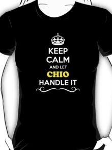 Keep Calm and Let CHIO Handle it T-Shirt