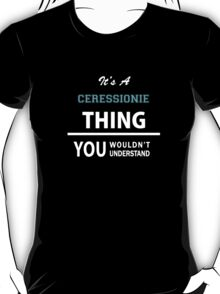 Its a CERESSIONIE thing, you wouldn't understand T-Shirt