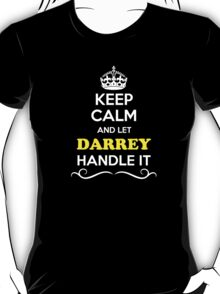 Keep Calm and Let DARREY Handle it T-Shirt