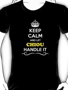 Keep Calm and Let CHIOU Handle it T-Shirt