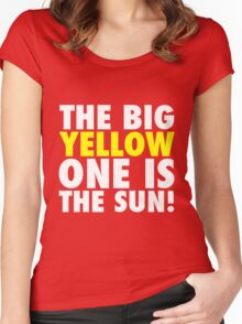 The Big Yellow One is The Sun! Women's Fitted Scoop T-Shirt