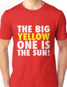 The Big Yellow One is The Sun! Unisex T-Shirt