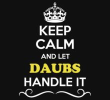 Keep Calm and Let DAUBS Handle it by yourname
