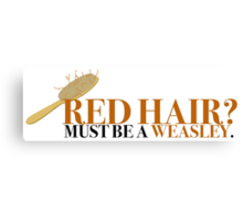 Red hair? Must be a Weasley - Harry Potter Canvas Print