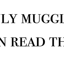 Only muggles can read this - Harry Potter by isabellademetz
