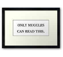 Only muggles can read this - Harry Potter Framed Print