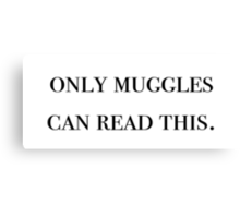 Only muggles can read this - Harry Potter Canvas Print