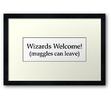 Wizards welcome (muggles can leave) - Harry Potter Framed Print