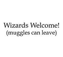 Wizards welcome (muggles can leave) - Harry Potter Photographic Print
