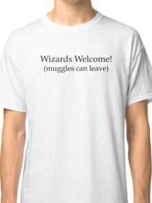 Wizards welcome (muggles can leave) - Harry Potter Classic T-Shirt