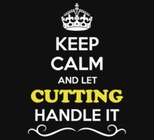 Keep Calm and Let CUTTING Handle it by Neilbry