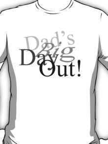 Dad's Big Day Out! T-Shirt