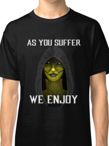 D'vorah as you suffer Classic T-Shirt