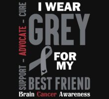I Wear Grey For My Best Friend (Brain Cancer Awareness) by LegendTLab